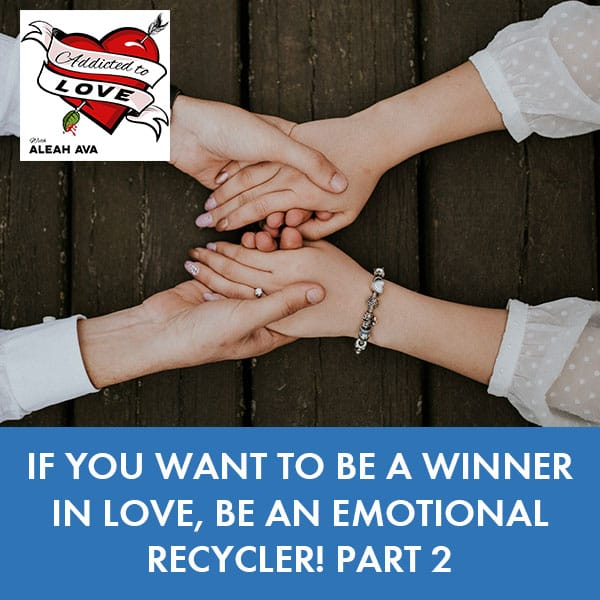 If You Want To Be A Winner In Love, Be An Emotional Recycler! Part 2