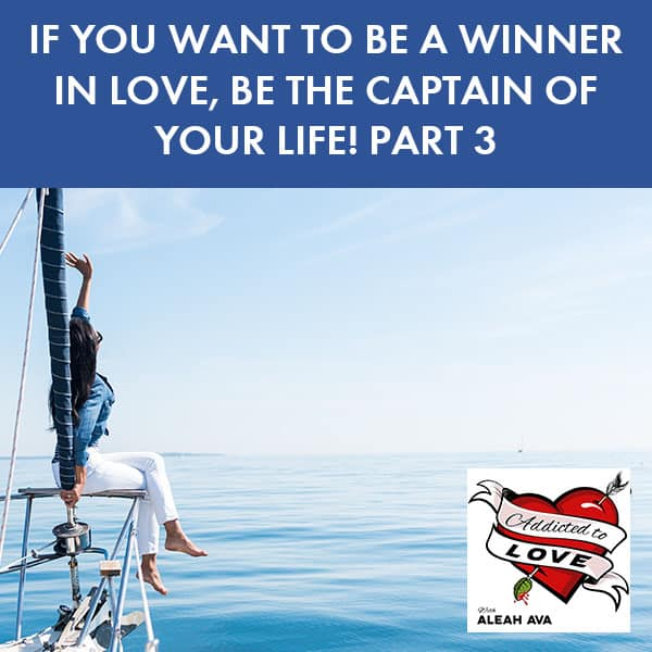 If You Want To Be A Winner In Love, Be The Captain Of Your Life! Part 3