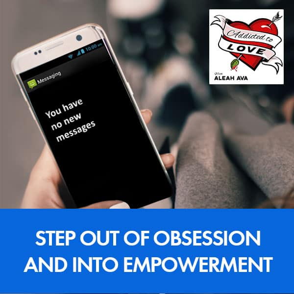 Step Out Of Obsession And Into Empowerment