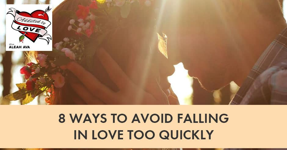8 Ways To Avoid Falling In Love Too Quickly