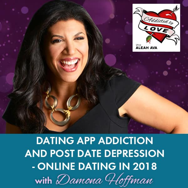 Dating App Addiction and Post Date Depression – Online Dating In 2018 with Damona Hoffman