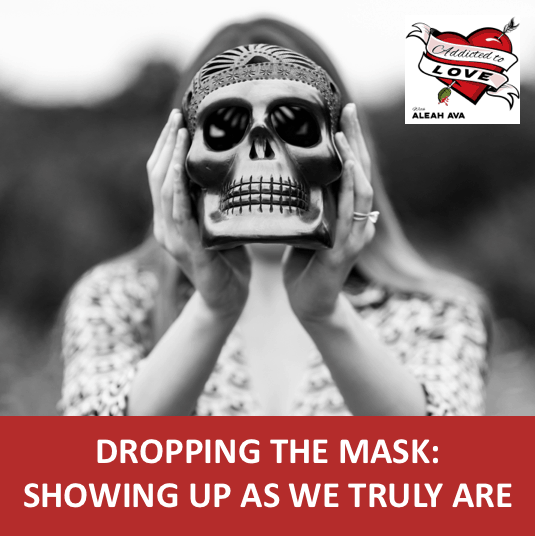 Dropping The Mask: Showing Up As We Truly Are