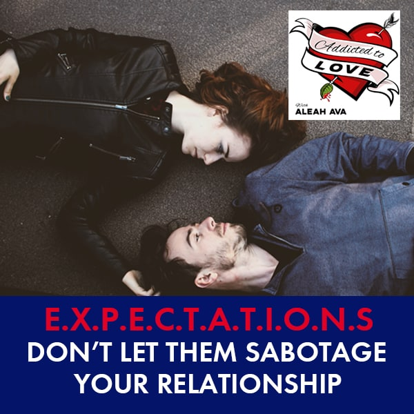 EXPECTATIONS – Don't Let Them Sabotage Your Relationship!