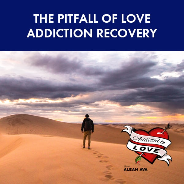 The Pitfall Of Love Addiction Recovery – Becoming Aware of Setbacks