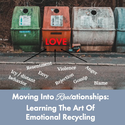 Moving Into REALationships Through Learning The Art Of Emotional Recycling