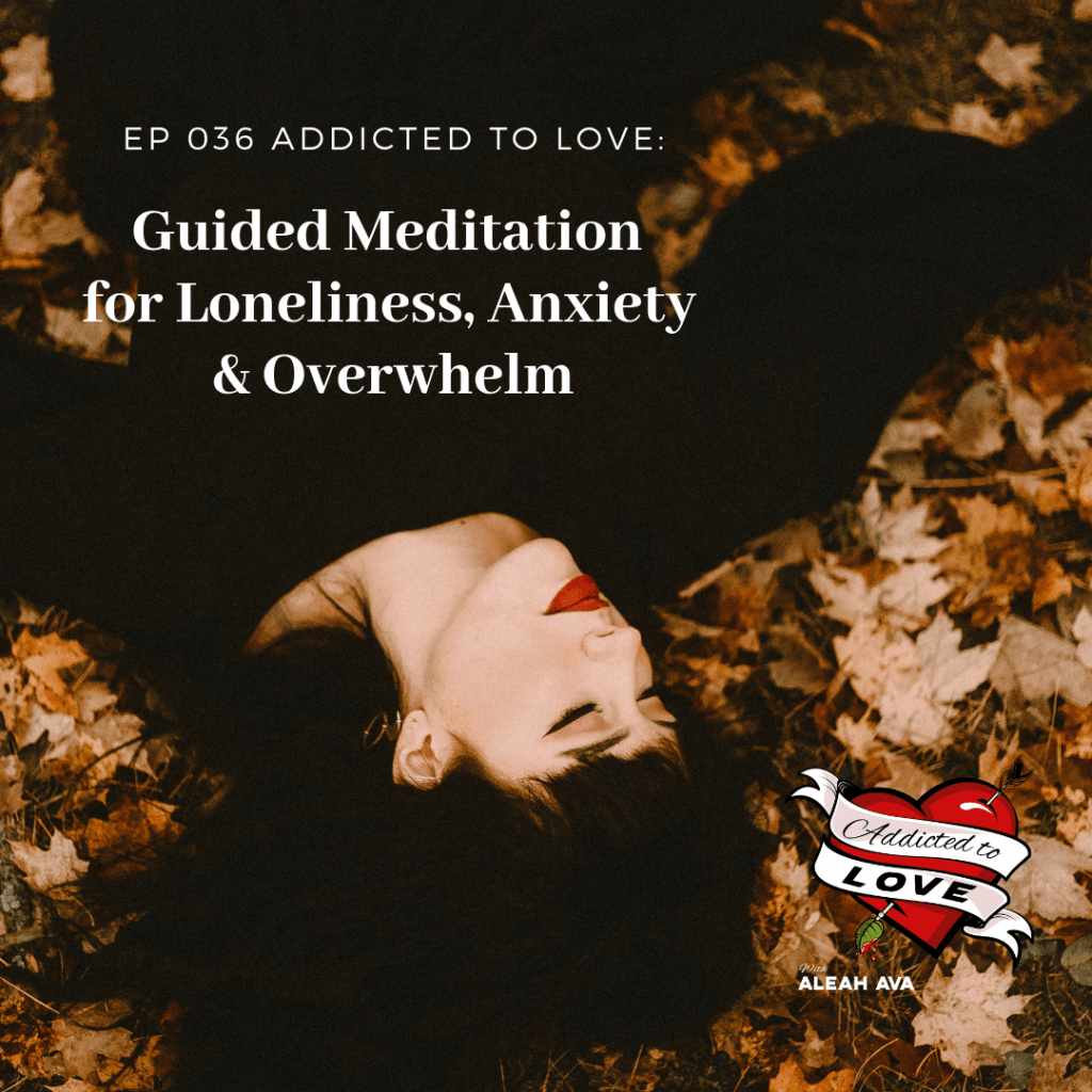 ATL 36 | Guided Meditation for Loneliness, Anxiety and Overwhelm