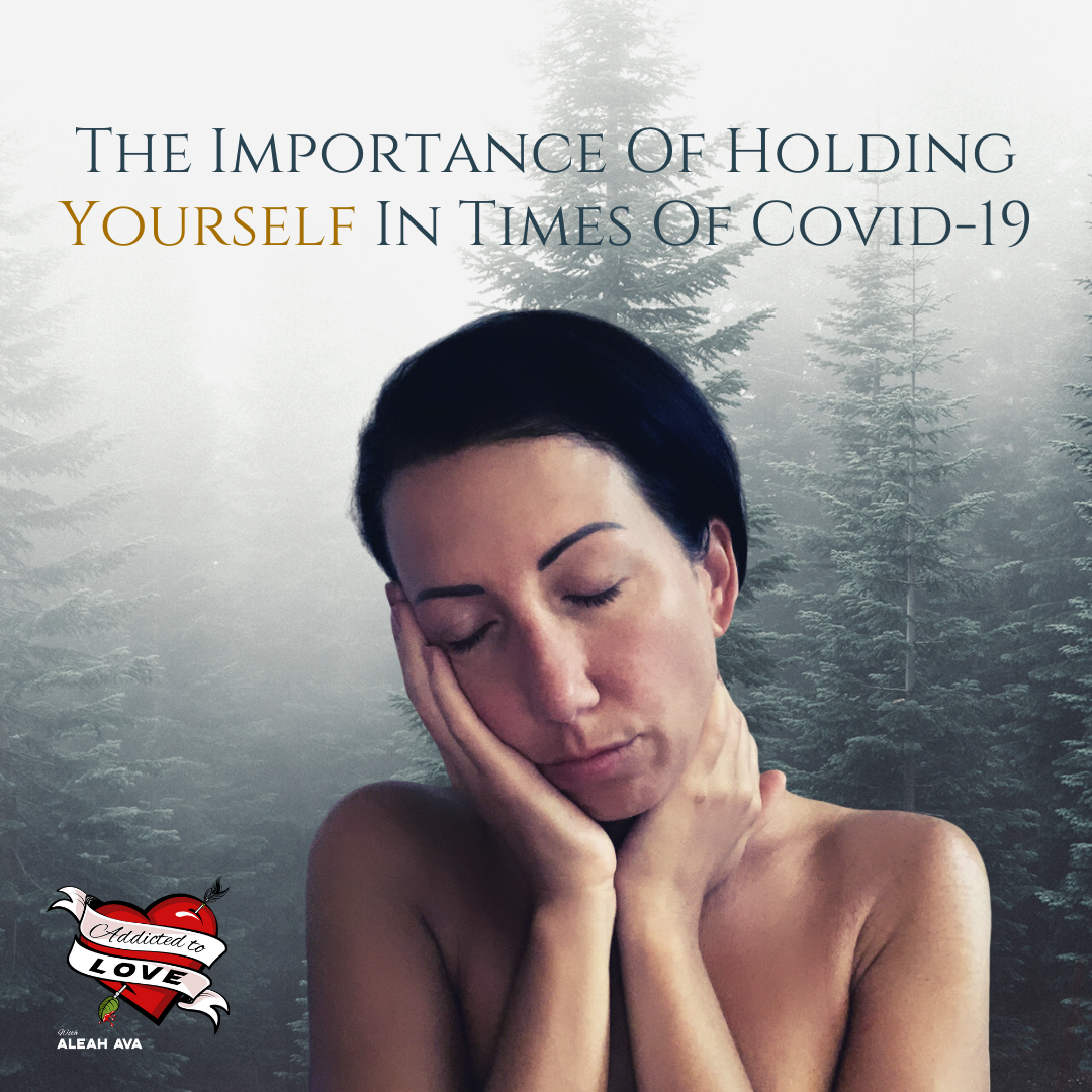 The Importance Of Holding Yourself In Times Of Covid-19 ~ A Guided Meditation ~