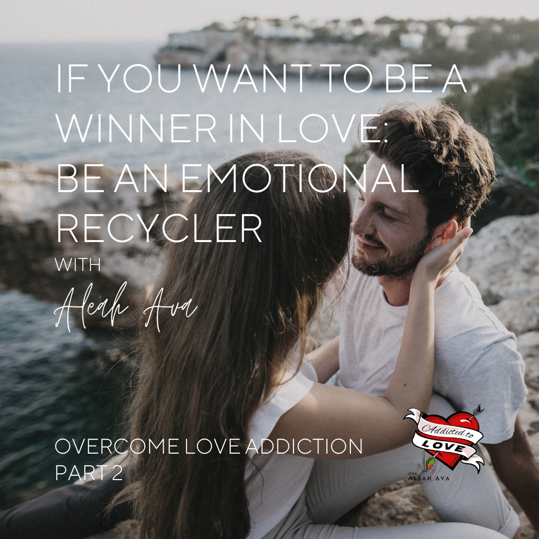 winner in love overcome love addiction emotional recycler