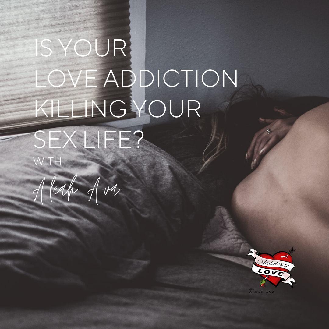 Is Your Love Addiction Killing Your Sex Life?