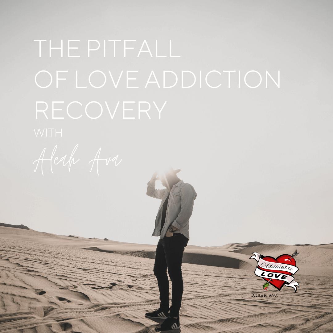 oitfall of love addiction recovery