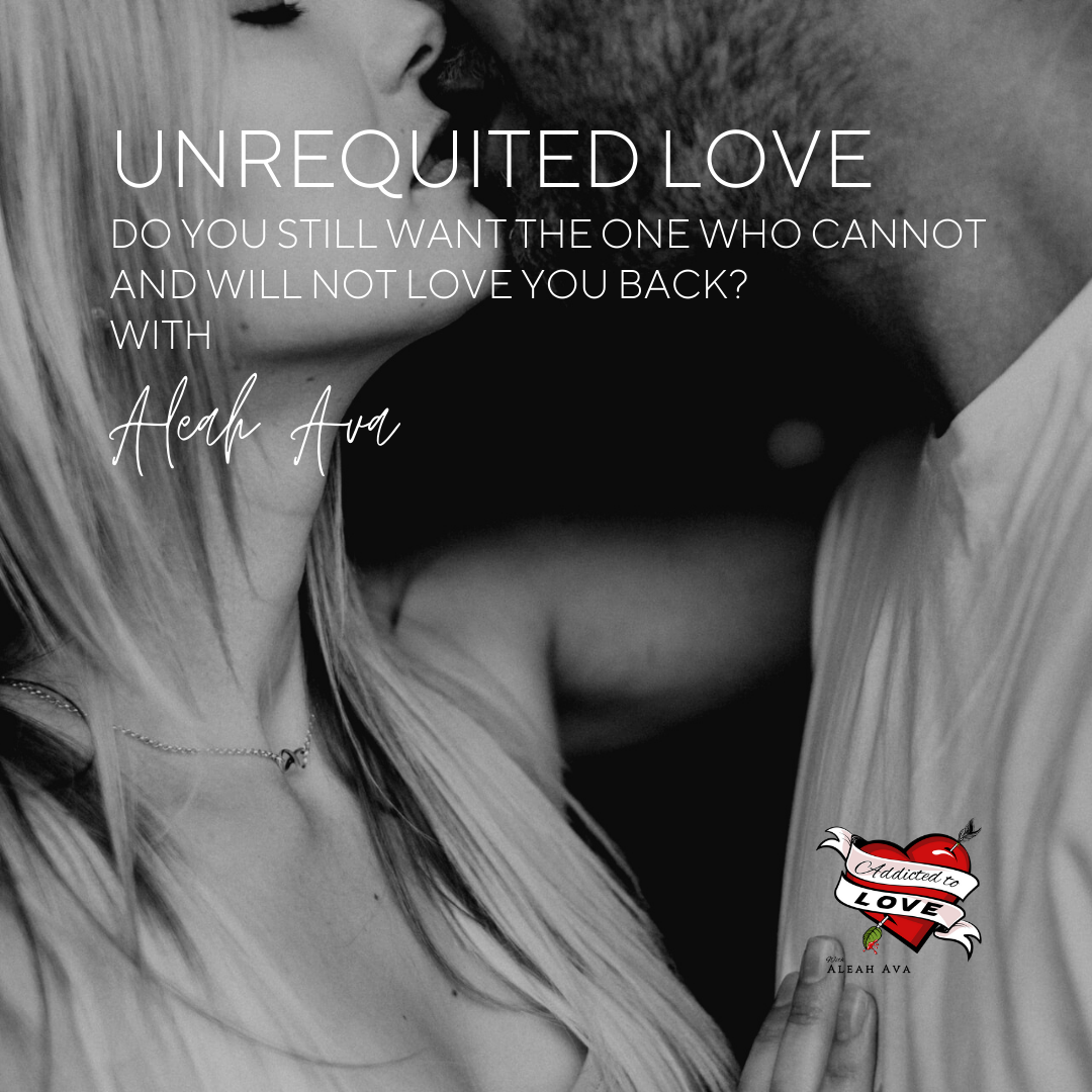 Unrequited Love: When We Still Want The One Who Cannot And Will Not Love Us Back