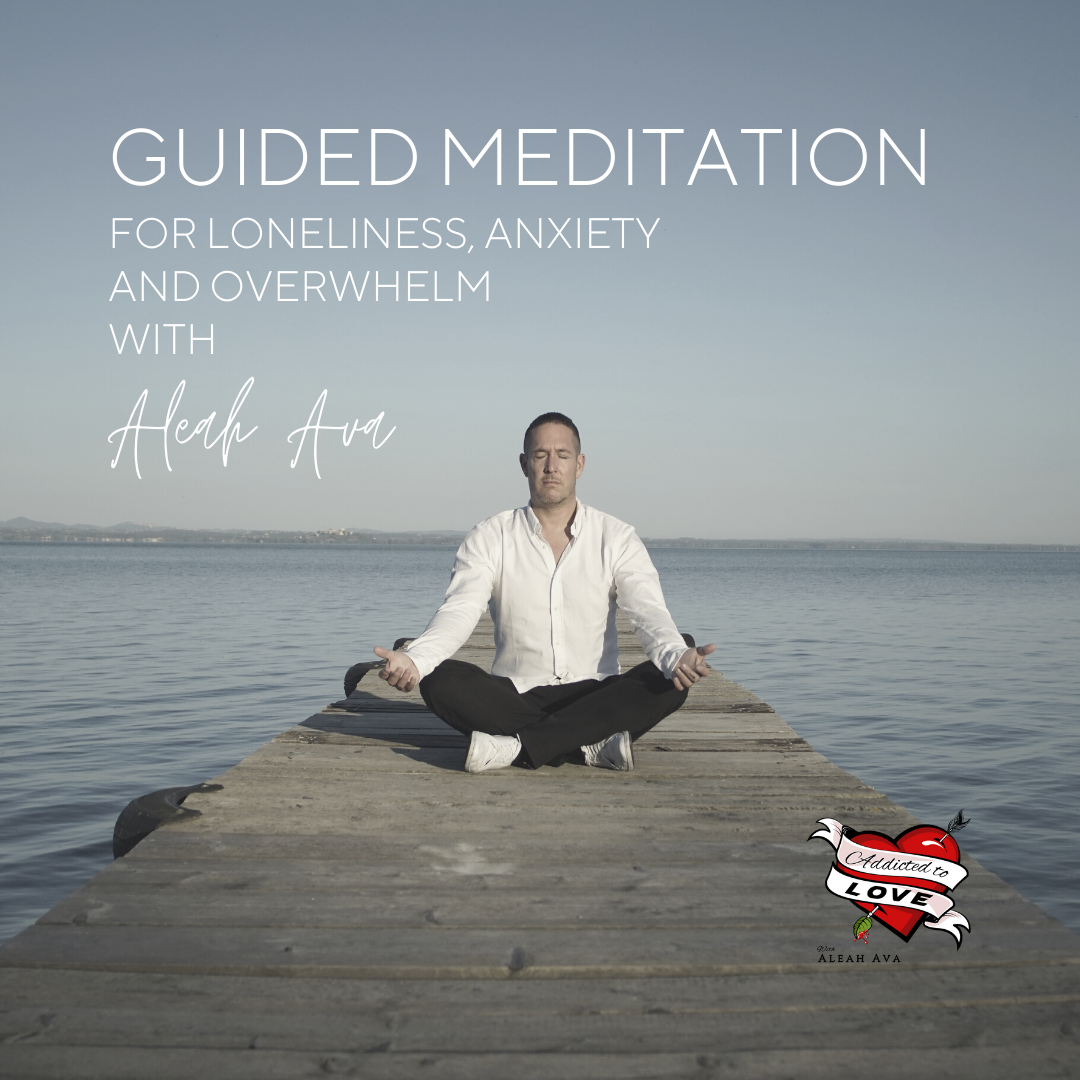 Guided Meditation for Loneliness, Anxiety and Overwhelm