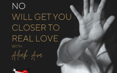 How Saying NO Will Get You Closer To Real Love!