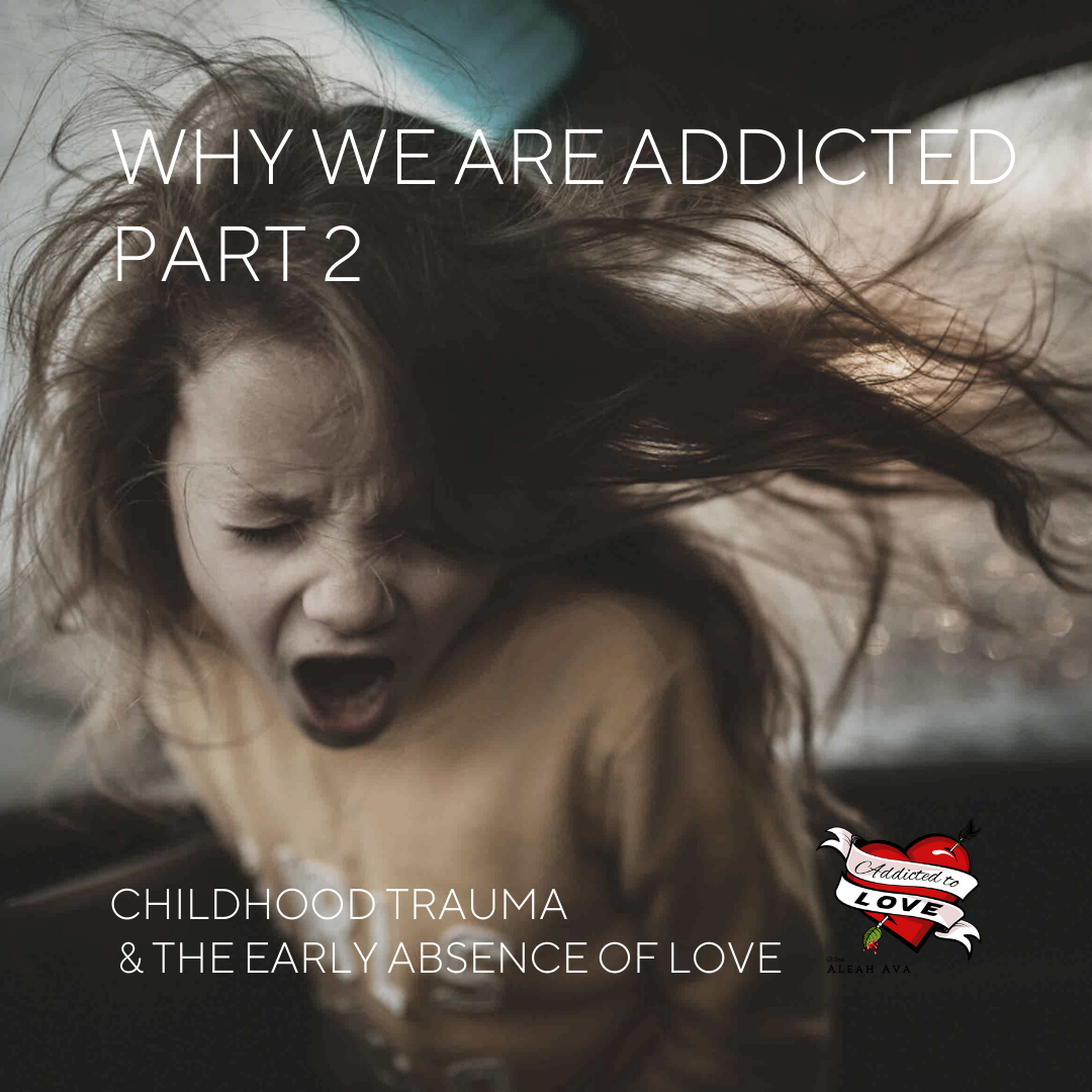 Childhood Trauma And The Early Absence Of Love: Why We Are Addicted, Part 2